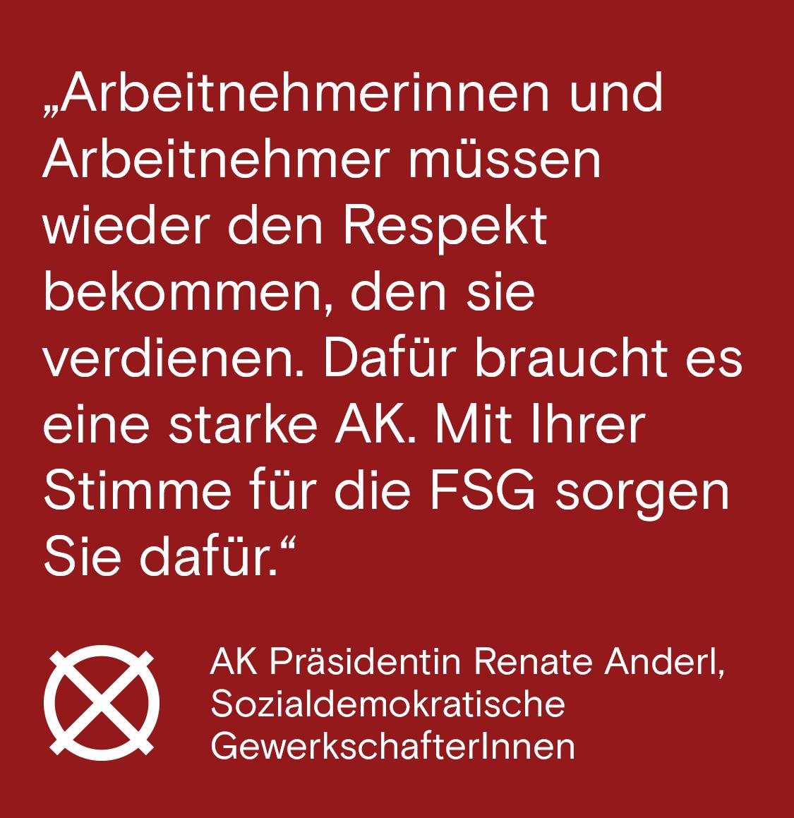 Arbeitnehmerinnen und Arbeitnehmer müssen wieder den Respekt bekommen, den sie verdienen. Dafür braucht es eine starke AK. Mit ihrer Stimme für die FSG sorgen Sie dafür. FSG AK Wien Wahl 2019 - Renate Anderl